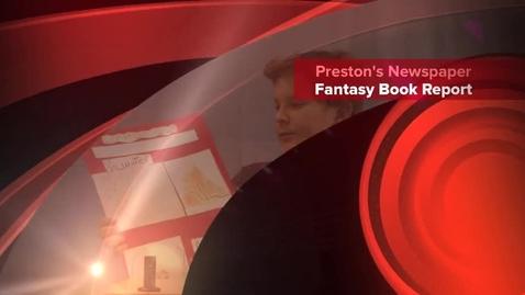Thumbnail for entry Preston's Fantasy Newspaper Book Report