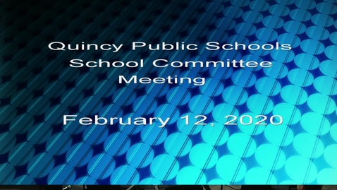 Thumbnail for entry Quincy School Committee of February 12, 2020