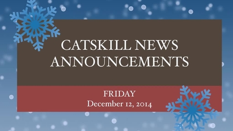 Thumbnail for entry Catskill News Announcements 12.12.14
