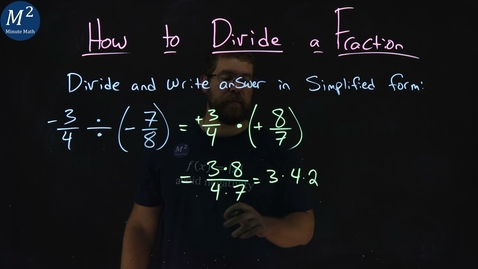 Thumbnail for entry How to Divide a Fraction | -3/4 ÷ (-7/8) | Part 3 of 4 | Minute Math