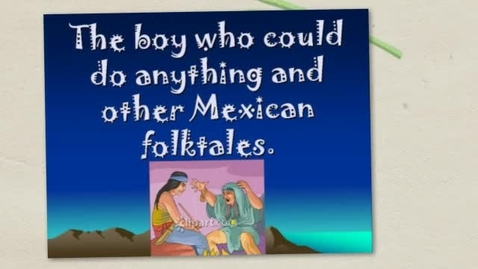 Thumbnail for entry The Boy Who Could Do Anything and Other Mexican Folktales book Trailer by Justin