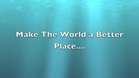 Thumbnail for entry Make the World A Better Place