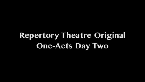 Thumbnail for entry Repertory Theatre One-Acts Day Two