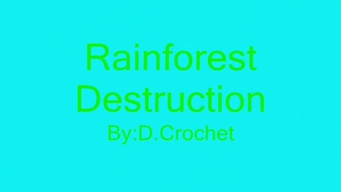 Thumbnail for entry Rainforest destruction,by:D.Crochet