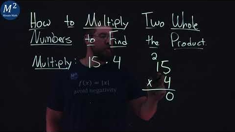 Thumbnail for entry How to Multiply Two Whole Numbers to Find the Product | 15*4 | Part 1 of 6 | Minute Math