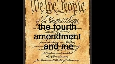 Thumbnail for entry The 4th Amendment and Me