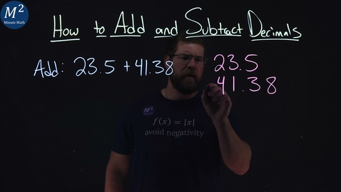 Thumbnail for entry How to Add or Subtract Decimals | Part 2 of 4 | Add: 23.5+41.38 | Minute Math