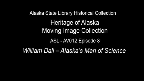 Thumbnail for entry The Heritage of Alaska Episode 8: William Dall-Alaska's Man of Science
