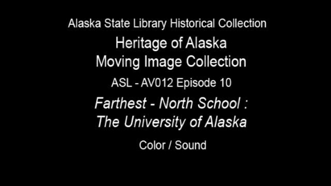 Thumbnail for entry The Heritage of Alaska Episode 10: Farthest North School-University of Alaska