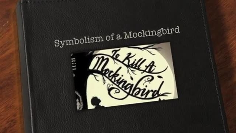 Thumbnail for entry P5 TKAM Symbolism of A Mockingbird