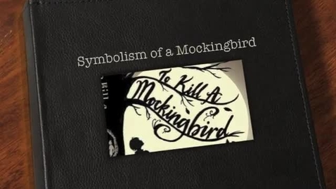 Thumbnail for entry P5 TKAM Symbolism of A Mockingbird