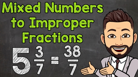 Thumbnail for entry Mixed Numbers to Improper Fractions | Math with Mr. J