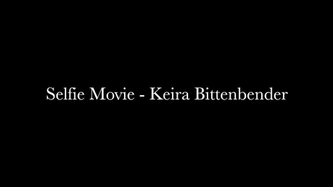 Thumbnail for entry Keira Bittenbender's Selfie Movie