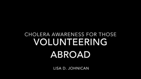 Thumbnail for entry Cholera information for those planning to volunteer abroad