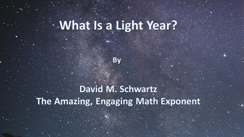 Thumbnail for entry What Is a Light Year?  by David Schwartz--The Amazing, Engaging, Math Exponent