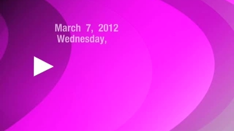 Thumbnail for entry Wednesday, March 7, 2012