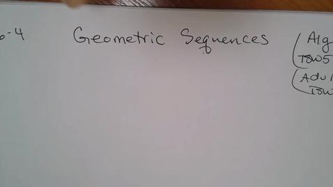 Thumbnail for entry Algebra H E06 (TSW 5) Geometric Sequences