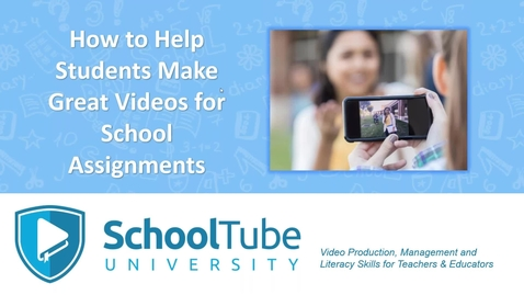 Thumbnail for entry SchoolTube  University:  Help Students Make Great Videos for Class Assignments