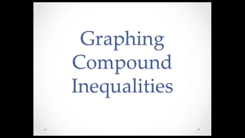 Thumbnail for entry Graphing Compound Inequalities