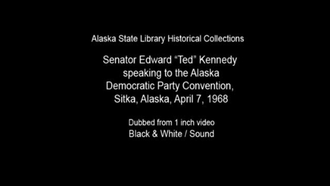 Thumbnail for entry Senator Edward M. Kennedy speaking to the Democratic Party Convention, Sitka, Alaska, April 7, 1968.