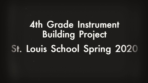 Thumbnail for entry 4th Grade Build Your Own Instrument Project 2020
