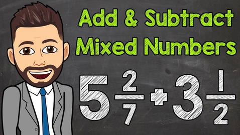 Thumbnail for entry Adding and Subtracting Mixed Numbers with Unlike Denominators | Math with Mr. J