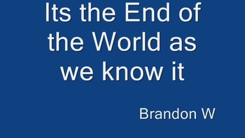 Thumbnail for entry Brandon's End of the World... as we know it