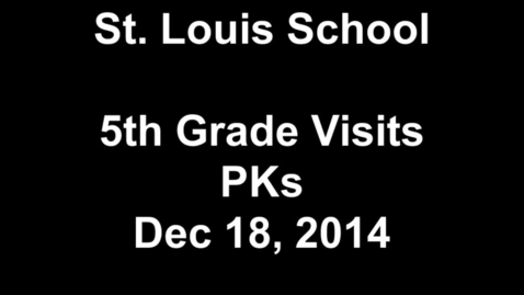 Thumbnail for entry 5th Grade Visits PKs Dec 18,2014