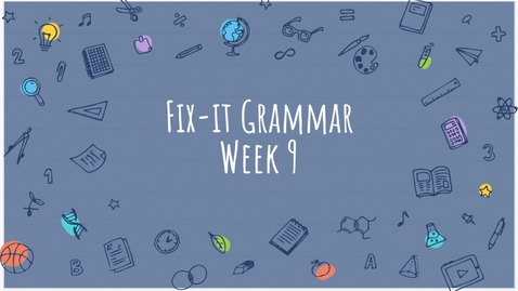 Thumbnail for entry Fix-it grammar, week 9 video