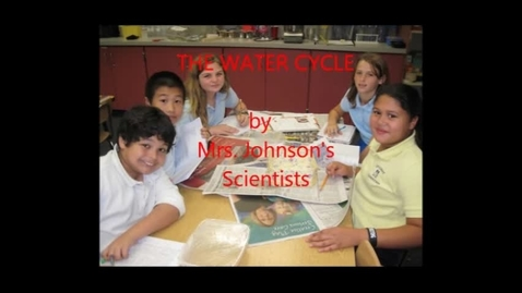 Thumbnail for entry The Water Cycle:  Mrs. Johnson's Scientists