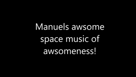 Thumbnail for entry Manuel's Awesome Space Music of Awesomeness