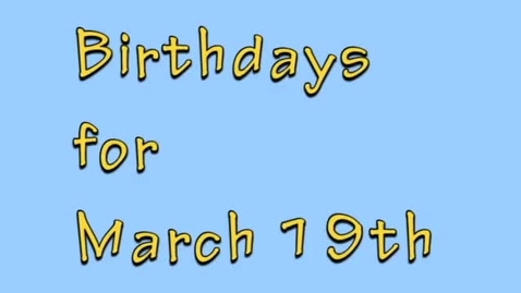 Thumbnail for entry birthdays march 19th