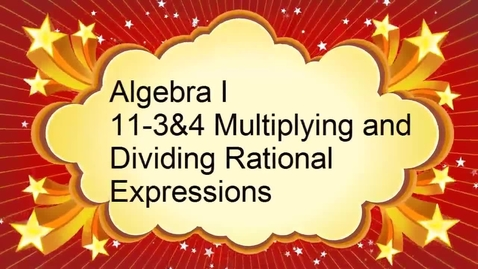 Thumbnail for entry Algebra I 11-3 & 11-4 Multiplying and Dividing Rational Expressions