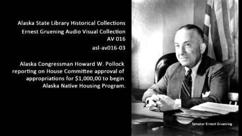 Thumbnail for entry Alaska Congressman Howard W. Pollock reporting on House Committee appropriations.