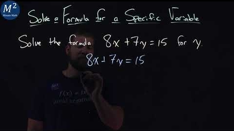 Thumbnail for entry Solve 8x+7y=15 for y | Solve a Formula for a Specific Variable | Minute Math