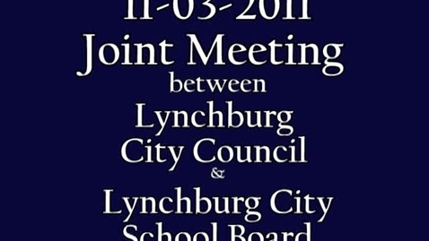 Thumbnail for entry 11-03-2011 Lynchburg City Council and Lynchburg Cit School Board Joint Session