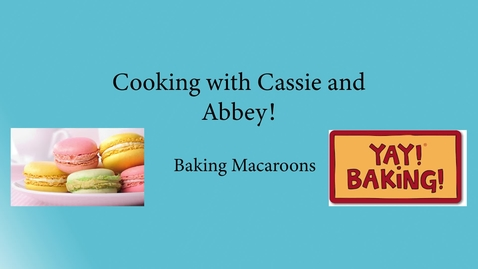 Thumbnail for entry Cooking with Cassie and Abbey  - Macarons