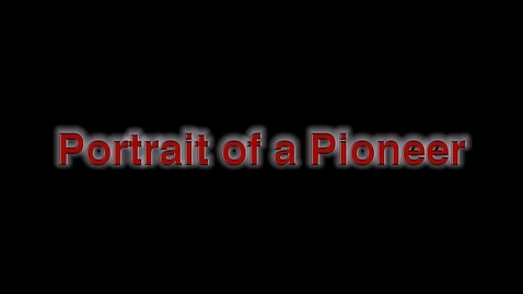 Thumbnail for entry Portrait of a Pioneer