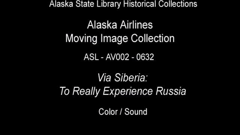 Thumbnail for entry Via Siberia! To Really Experience Russia! (ASL-AV002-0632)-Alaska Airlines Moving Image Collection