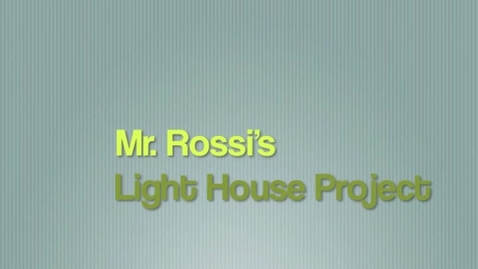 Thumbnail for entry Mr. Rossi's Light House Project