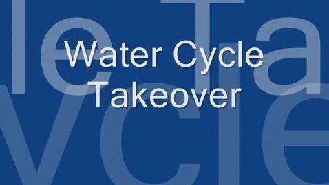 Thumbnail for entry Water Cycle Take Over