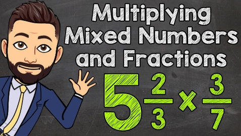 Thumbnail for entry Multiplying Mixed Numbers and Fractions   Math with Mr. J