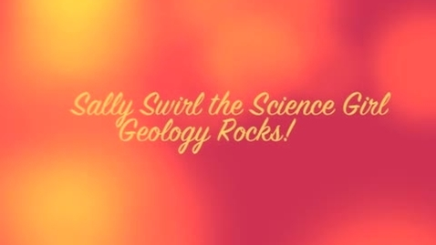 Thumbnail for entry Sally Swirl Explores Geology