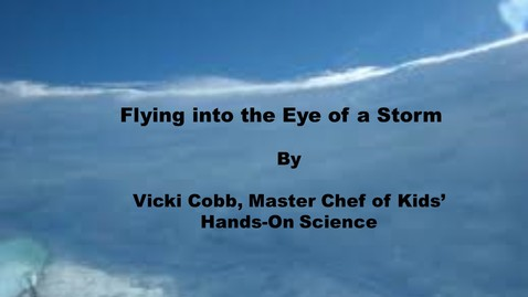 Thumbnail for entry Flying into the Eye of a Storm by Vicki Cobb-The Master Chef of Hands-On-Science