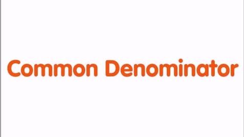 Thumbnail for entry Common Denominator Lesson