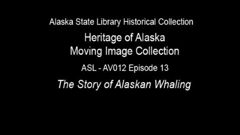 Thumbnail for entry The Heritage of Alaska Episode 13: The Story of Alaskan Whaling
