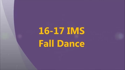 Thumbnail for entry 16-17 IMS Fall Dance