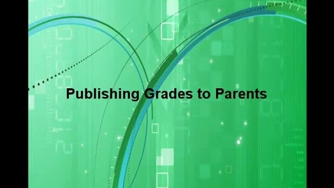Thumbnail for entry Publish Grades to Parents