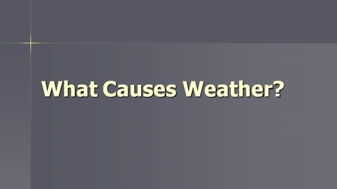 Thumbnail for entry What causes weather? Notes video