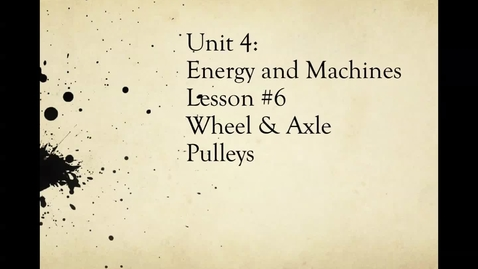 "Thumbnail for entry Ms. Bruno's ""Wheel & Axle and Pulley"" with accent (Unit 4: Energy and Machines, Part 2: Lesson 6)"